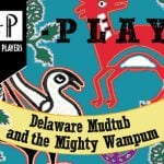 Plays and Players: The Delaware Mudtub and The Mighty Wampum