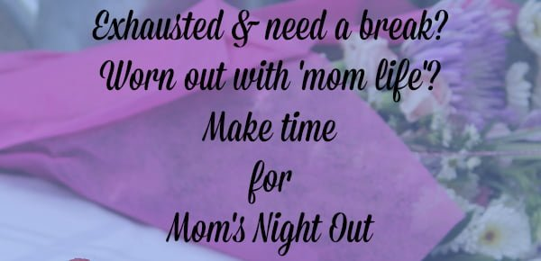 Eahausted and need a break?Worn out with mom life? Make time for Mom's night out with a flower background