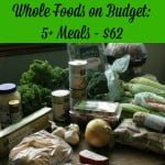 Whole Foods on Budget: 5+ Meals for $62