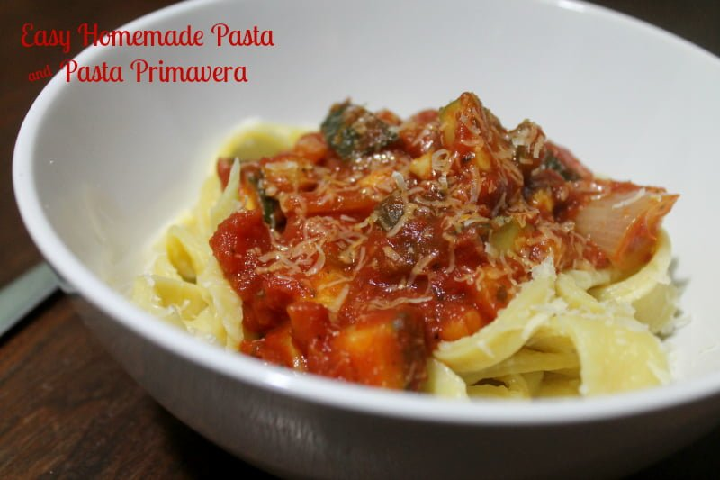Easy Homemade Pasta Recipe and Primavera - Real: The Kitchen and Beyond