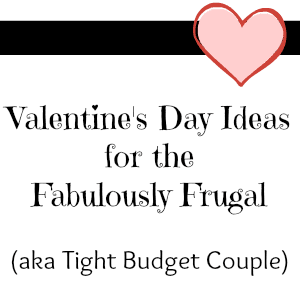 Fabulously Frugal Valentines' Day Ideas