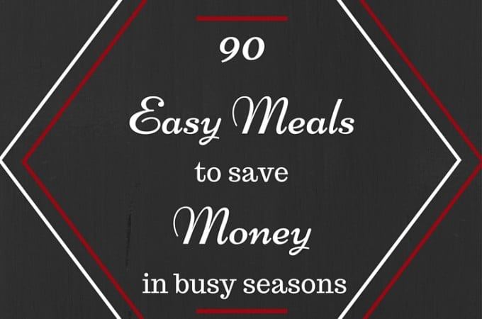 90 Easy Meals to Save Money when Prepping for Big Changes