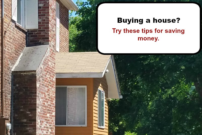 7 tips for saving money when buying a house real the for Tips before buying a house
